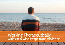 Working Therapeutically with Men who Perpetrate Violence